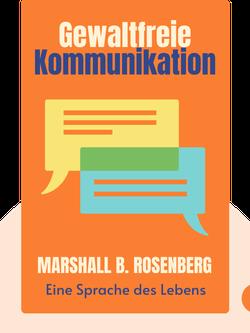 Gewaltfreie Kommunikation: Eine Sprache des Lebens von Marshall B. Rosenberg