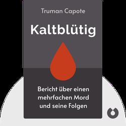 Kaltblütig: Wahrheitsgemäßer Bericht über einen mehrfachen Mord und seine Folgen by Truman Capote