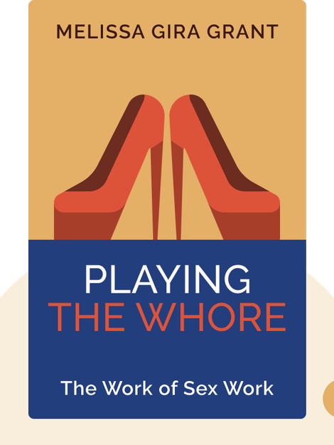 Playing the Whore: The Work of Sex Work by Melissa Gira Grant