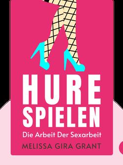 Hure spielen: Die Arbeit der Sexarbeit by Melissa Gira Grant