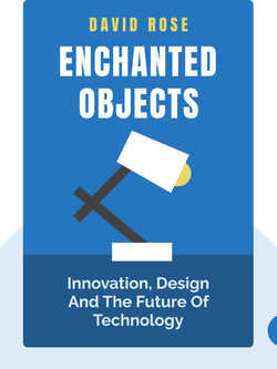 Enchanted Objects: Innovation, Design and The Future of Technology von David Rose