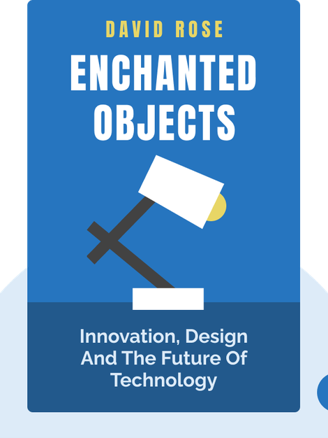 Enchanted Objects: Innovation, Design and The Future of Technology by David Rose