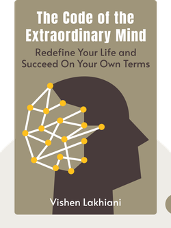 The Code of the Extraordinary Mind: 10 Unconventional Laws to Redefine Your Life and Succeed On Your Own Terms by Vishen Lakhiani