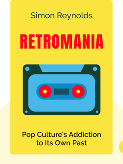 Retromania: Pop Culture's Addiction to Its Own Past von Simon Reynolds