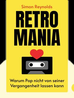 Retromania: Warum Pop nicht von seiner Vergangenheit lassen kann by Simon Reynolds