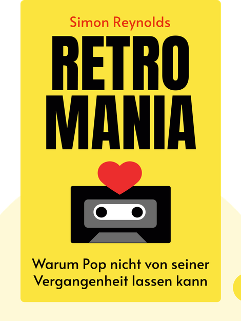 Retromania: Warum Pop nicht von seiner Vergangenheit lassen kann von Simon Reynolds