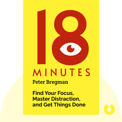 18 Minutes: Find Your Focus, Master Distraction, and Get the Right Things Done by Peter Bregman