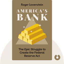 America's Bank: The Epic Struggle to Create the Federal Reserve Act by Roger Lowenstein