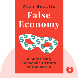 False Economy: A Surprising Economic History of the World by Alan Beattie