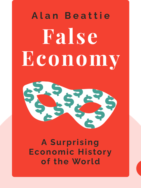 False Economy: A Surprising Economic History of the World von Alan Beattie