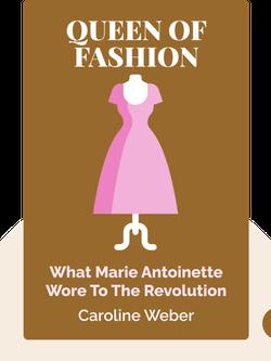 Queen of Fashion: What Marie Antoinette Wore to the Revolution  von Caroline Weber