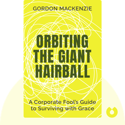 Orbiting the Giant Hairball: A Corporate Fool's Guide to Surviving with Grace von Gordon MacKenzie