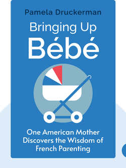 Bringing Up Bébé: One American Mother Discovers the Wisdom of French Parenting von Pamela Druckerman