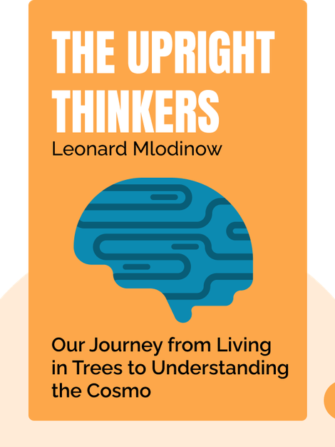 The Upright Thinkers: The Human Journey from Living in Trees to Understanding the Cosmos von Leonard Mlodinow