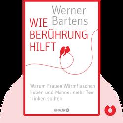 Wie Berührung hilft: Warum Frauen Wärmflaschen lieben und Männer mehr Tee trinken sollten von Werner Bartens