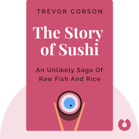 The Story of Sushi by Trevor Corson