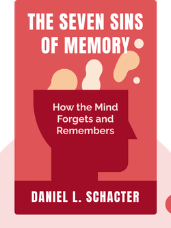The Seven Sins of Memory: How the Mind Forgets and Remembers by Daniel L. Schacter