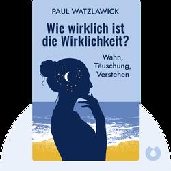 Wie wirklich ist die Wirklichkeit?: Wahn, Täuschung, Verstehen von Paul Watzlawick