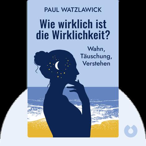 Wie wirklich ist die Wirklichkeit? von Paul Watzlawick