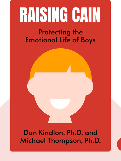 Raising Cain: Protecting the Emotional Life of Boys by Dan Kindlon, Ph.D. and Michael Thompson, Ph.D.
