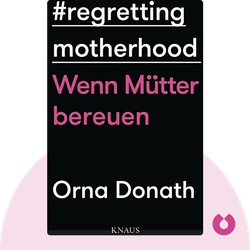 Regretting Motherhood: Wenn Mütter bereuen by Orna Donath