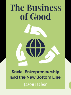 The Business of Good: Social Entrepreneurship and the New Bottom Line by Jason Haber
