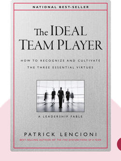 The Ideal Team Player: How to Recognize and Cultivate the Three Essential Virtues. A Leadership Fable by Patrick Lencioni
