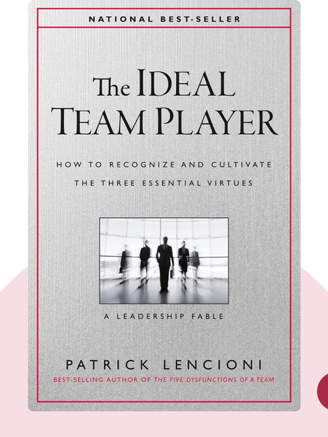 The Ideal Team Player: How to Recognize and Cultivate the Three Essential Virtues. A Leadership Fable von Patrick Lencioni