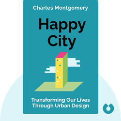 Happy City: Transforming Our Lives Through Urban Design von Charles Montgomery