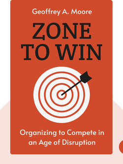 Zone To Win: Organizing to Compete in an Age of Disruption von Geoffrey A. Moore