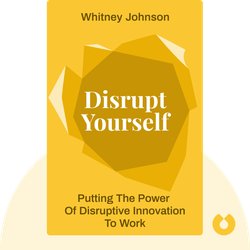 Disrupt Yourself: Putting the Power of Disruptive Innovation to Work by Whitney Johnson