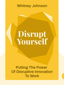 Disrupt Yourself: Putting the Power of Disruptive Innovation to Work von Whitney Johnson