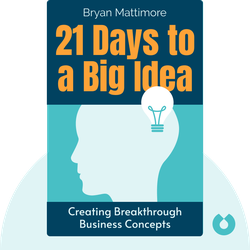 21 Days to a Big Idea: Creating Breakthrough Business Concepts by Bryan Mattimore