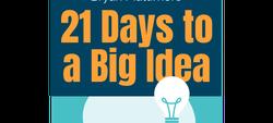 21 Days to a Big Idea by Bryan Mattimore
