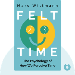 Felt Time: The Psychology of How We Perceive Time von Marc Wittmann