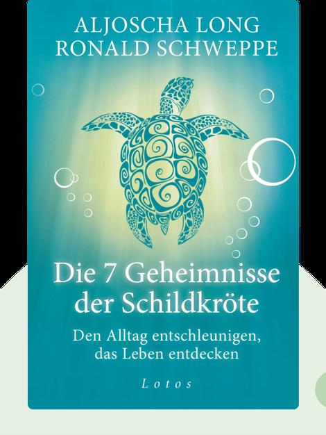Die 7 Geheimnisse der Schildkröte: Den Alltag entschleunigen, das Leben entdecken by Aljoscha Long & Ronald Schweppe