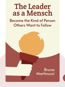 The Leader as a Mensch: Become the Kind of Person Others Want to Follow by Bruna Martinuzzi