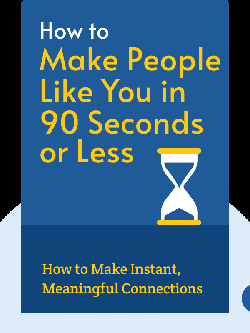 How to Make People Like You in 90 Seconds or Less: Make Instant, Meaningful Connections for Interviewing, Selling, Managing, Pitching by Nicholas Boothman