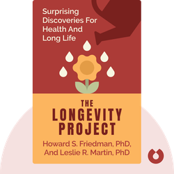 The Longevity Project: Surprising Discoveries for Health and Long Life from the Landmark Eight-Decade Study by Howard S. Friedman, PhD, and Leslie R. Martin, PhD