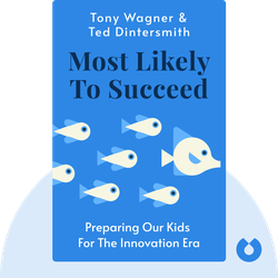 Most Likely to Succeed: Preparing Our Kids for the Innovation Era by Tony Wagner & Ted Dintersmith