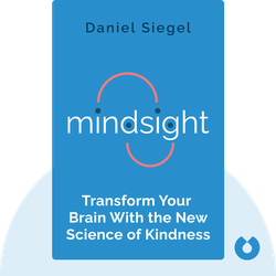 Mindsight: Transform Your Brain With the New Science of Kindness by Daniel Siegel