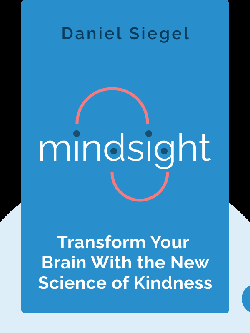 Mindsight: Transform Your Brain With the New Science of Kindness von Daniel Siegel