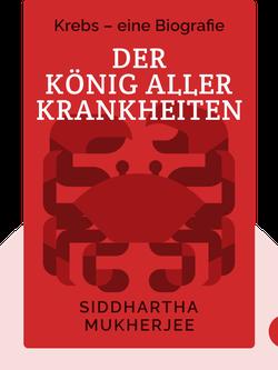 Der König aller Krankheiten: Krebs – eine Biografie von Siddhartha Mukherjee