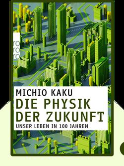 Die Physik der Zukunft: Unser Leben in 100 Jahren by Michio Kaku