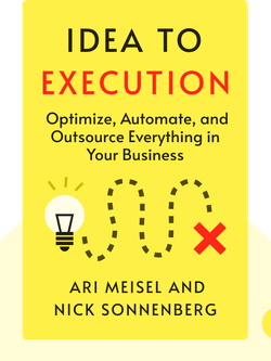 Idea to Execution: How to Optimize, Automate and Outsource Everything in Your Business von Ari Meisel and Nick Sonnenberg