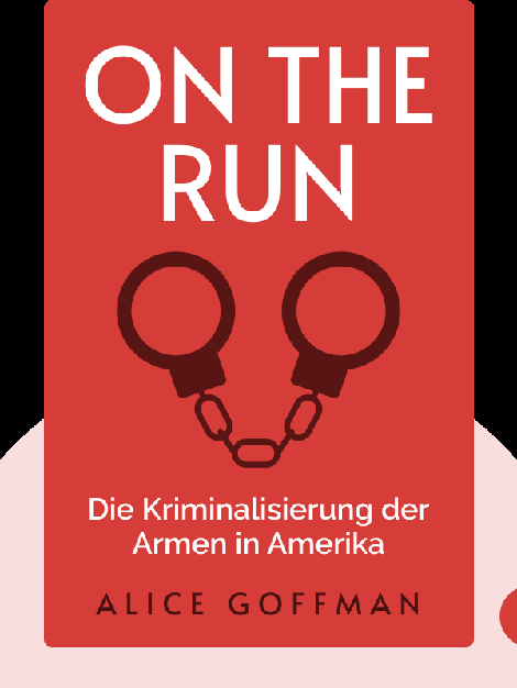On the Run: Die Kriminalisierung der Armen in Amerika by Alice Goffman