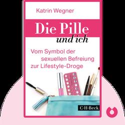 Die Pille und ich: Vom Symbol der sexuellen Befreiung zur Lifestyle-Droge by Katrin Wegner