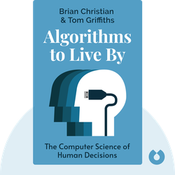 Algorithms to Live By by Brian Christian & Tom Griffiths