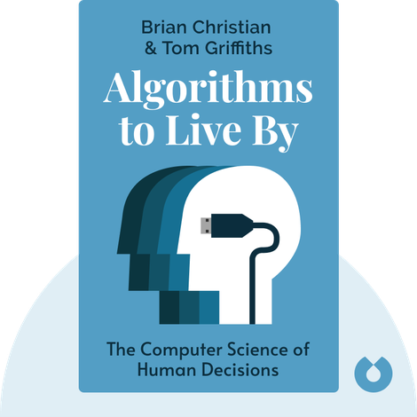 Algorithms to Live By von Brian Christian & Tom Griffiths
