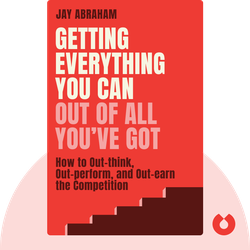 Getting Everything You Can Out of All You've Got: 21 Ways You Can Out-think, Out-perform, and Out-earn the Competition by Jay Abraham